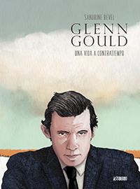 Glenn Gould, una vida a contratiempo