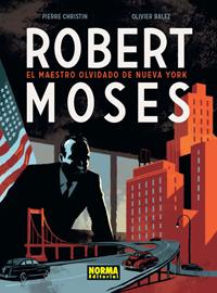 Robert Moses, el maestro olvidado de Nueva York